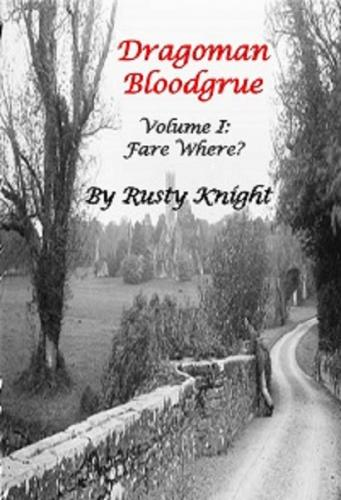 Dragoman Bloodgrue Volume I, Fare Where Virily